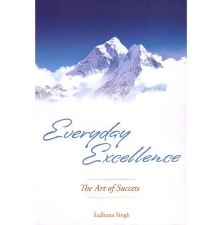 Everyday Excellence: The Art of Success- bok av Sadhana Singh