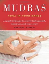 Mudras: Yoga in Your Hands; by Hirschi, Gertrud